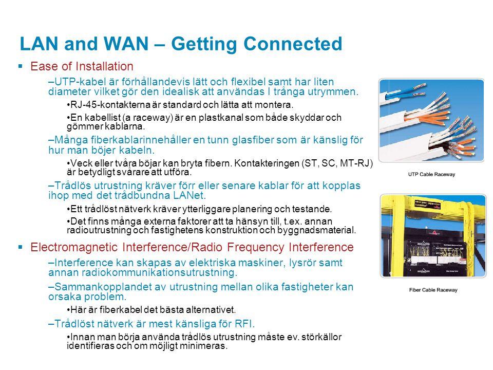 LAN and WAN – Getting Connected  Ease of Installation –UTP-kabel är förhållandevis lätt och flexibel samt har liten diameter vilket gör den idealisk