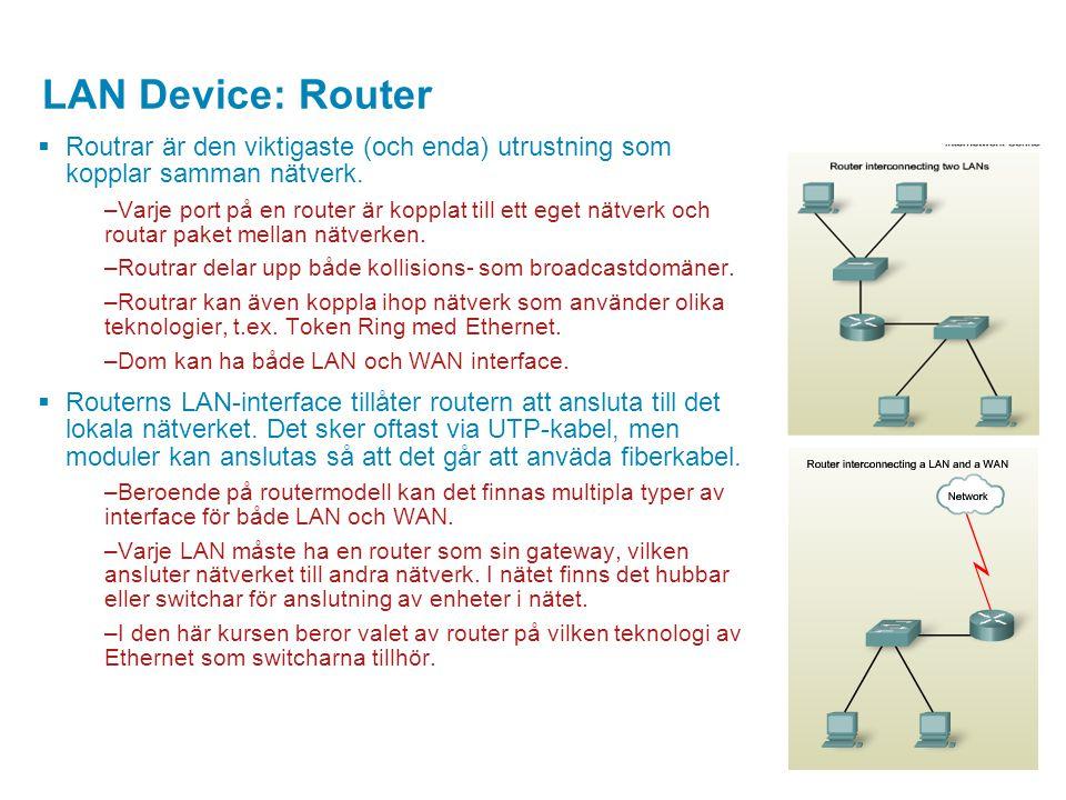 LAN Device: Router  Routrar är den viktigaste (och enda) utrustning som kopplar samman nätverk. –Varje port på en router är kopplat till ett eget nät