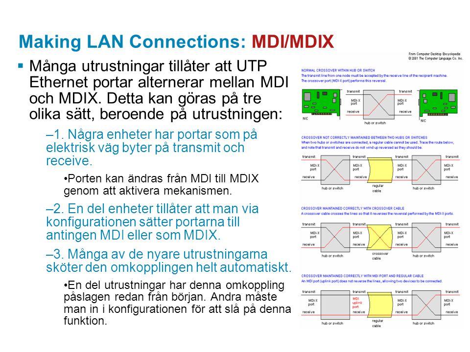 Making LAN Connections: MDI/MDIX  Många utrustningar tillåter att UTP Ethernet portar alternerar mellan MDI och MDIX. Detta kan göras på tre olika sä