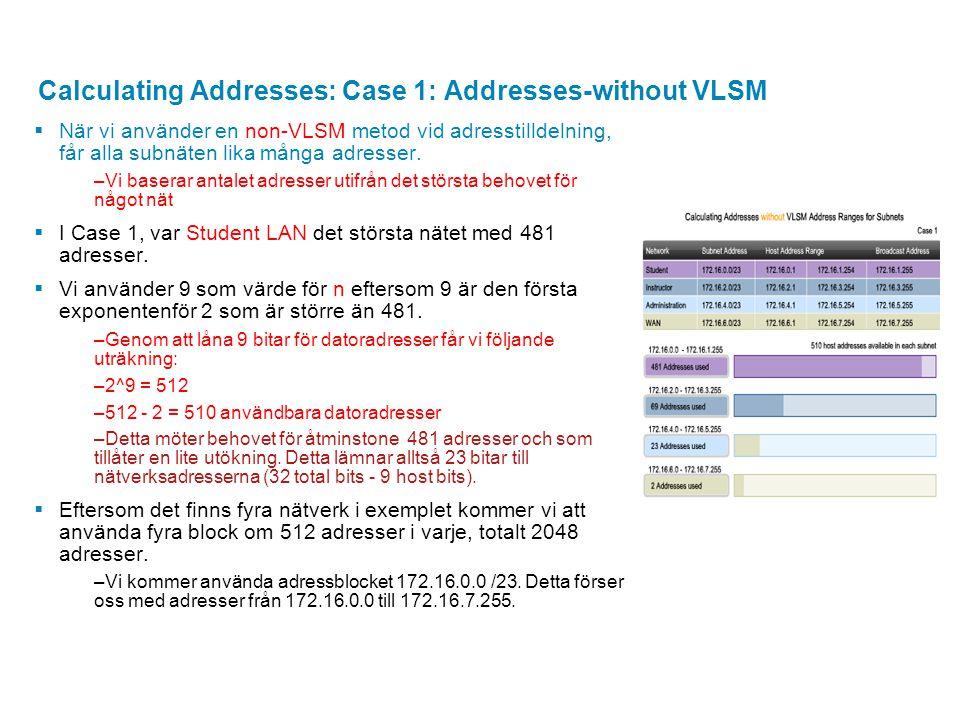 Calculating Addresses: Case 1: Addresses-without VLSM  När vi använder en non-VLSM metod vid adresstilldelning, får alla subnäten lika många adresser