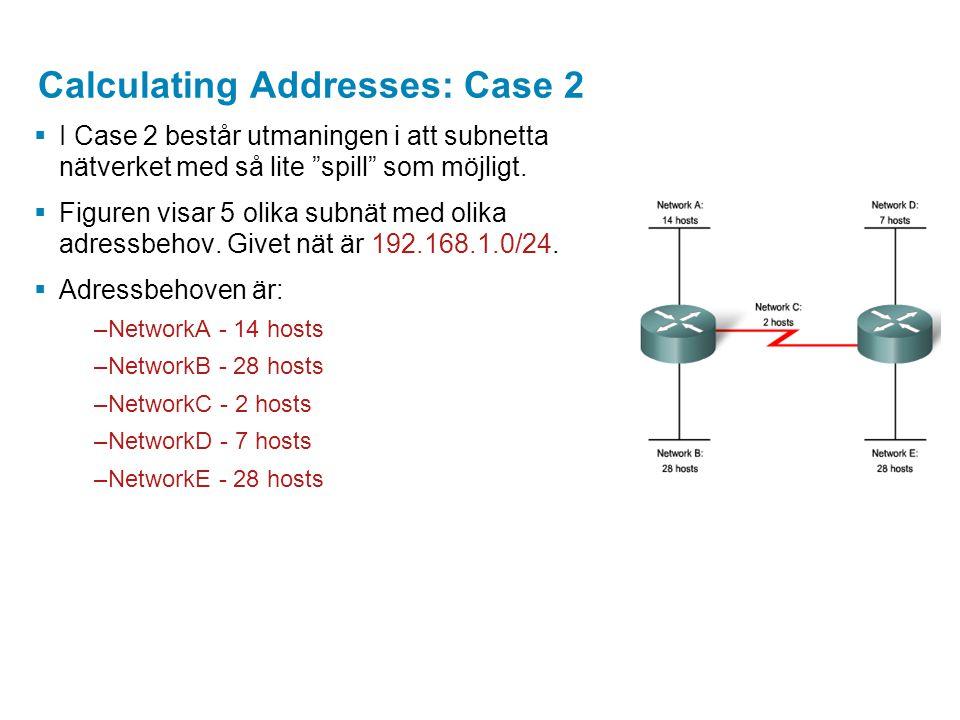 """Calculating Addresses: Case 2  I Case 2 består utmaningen i att subnetta nätverket med så lite """"spill"""" som möjligt.  Figuren visar 5 olika subnät me"""