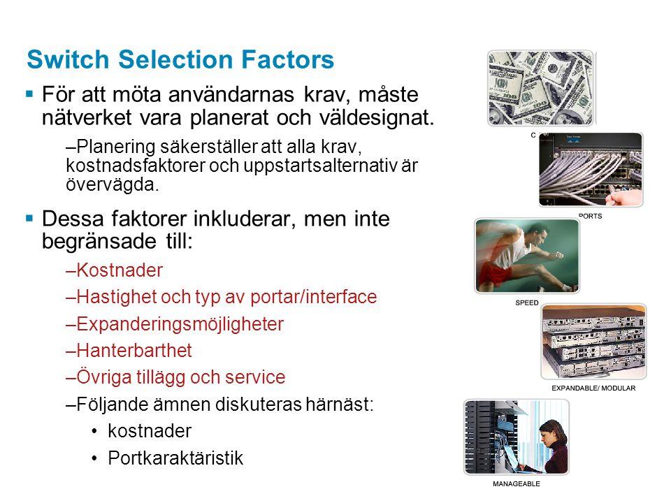 Switch Selection Factors  För att möta användarnas krav, måste nätverket vara planerat och väldesignat. –Planering säkerställer att alla krav, kostna