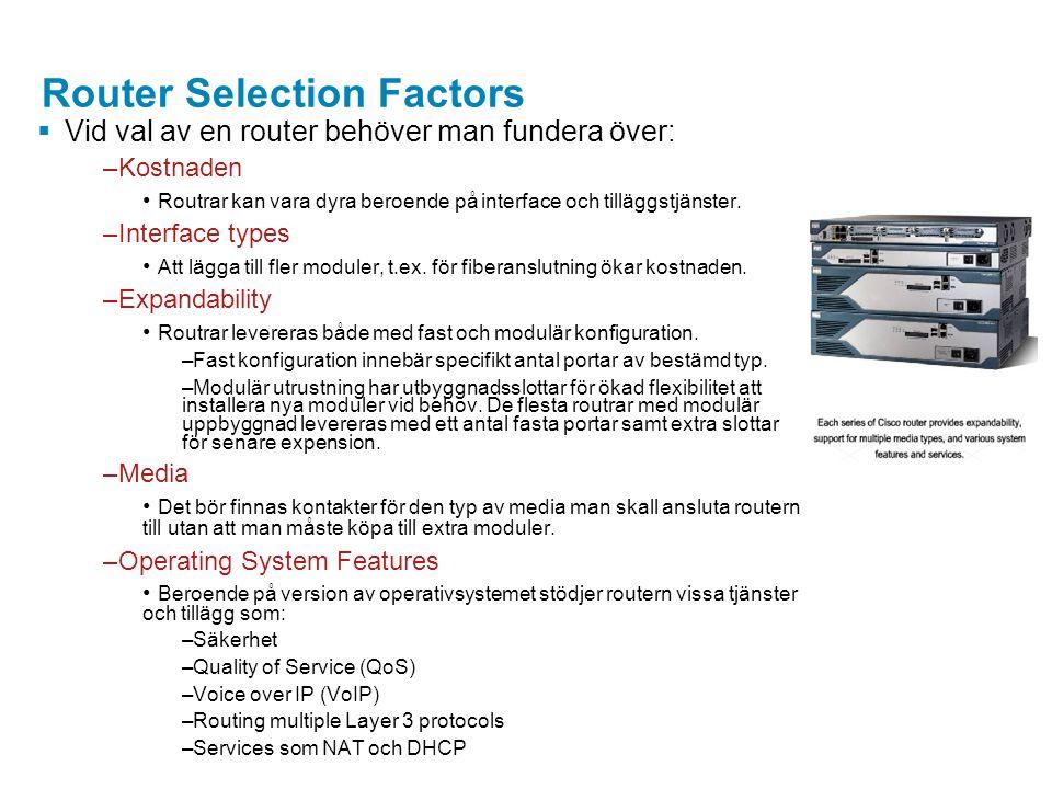 Router Selection Factors  Vid val av en router behöver man fundera över: –Kostnaden Routrar kan vara dyra beroende på interface och tilläggstjänster.