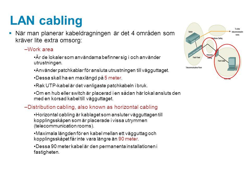 LAN cabling  När man planerar kabeldragningen är det 4 områden som kräver lite extra omsorg: –Work area Är de lokaler som användarna befinner sig i o