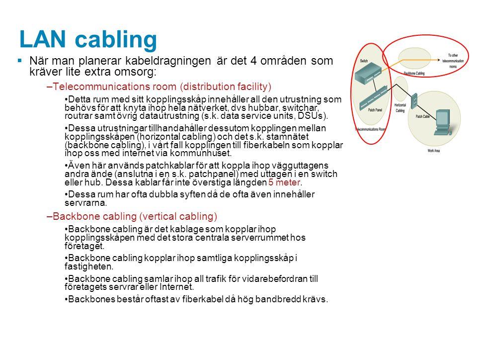 LAN cabling  När man planerar kabeldragningen är det 4 områden som kräver lite extra omsorg: –Telecommunications room (distribution facility) Detta r