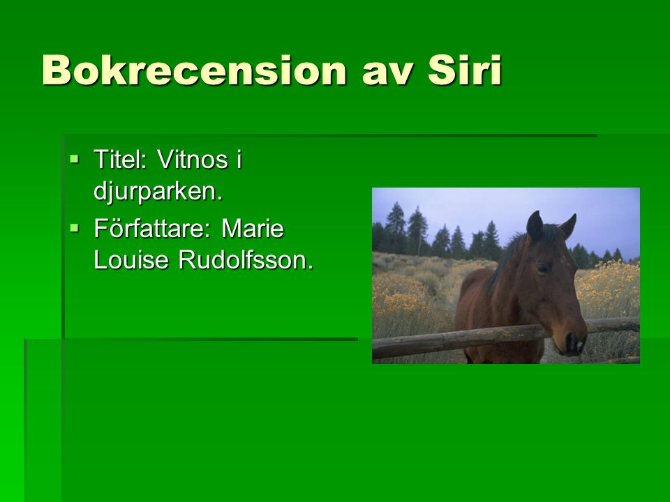 Bokrecension av Siri  Titel: Vitnos i djurparken.  Författare: Marie Louise Rudolfsson.