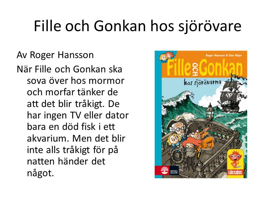 Fille och Gonkan hos sjörövare Av Roger Hansson När Fille och Gonkan ska sova över hos mormor och morfar tänker de att det blir tråkigt.