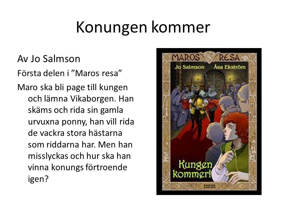 """Konungen kommer Av Jo Salmson Första delen i """"Maros resa"""" Maro ska bli page till kungen och lämna Vikaborgen. Han skäms och rida sin gamla urvuxna pon"""