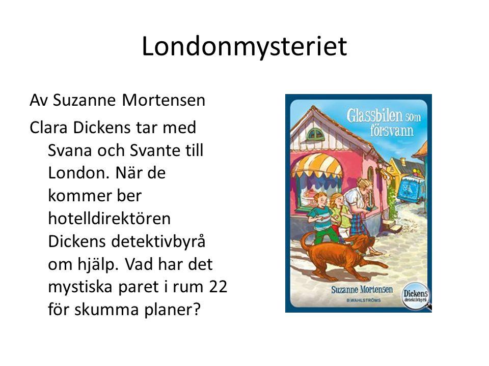 Londonmysteriet Av Suzanne Mortensen Clara Dickens tar med Svana och Svante till London. När de kommer ber hotelldirektören Dickens detektivbyrå om hj