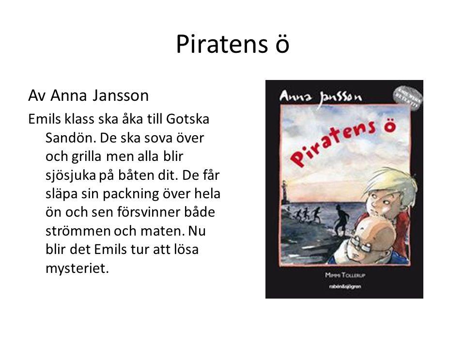 Piratens ö Av Anna Jansson Emils klass ska åka till Gotska Sandön. De ska sova över och grilla men alla blir sjösjuka på båten dit. De får släpa sin p
