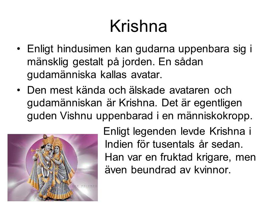 Krishna Enligt hindusimen kan gudarna uppenbara sig i mänsklig gestalt på jorden. En sådan gudamänniska kallas avatar. Den mest kända och älskade avat