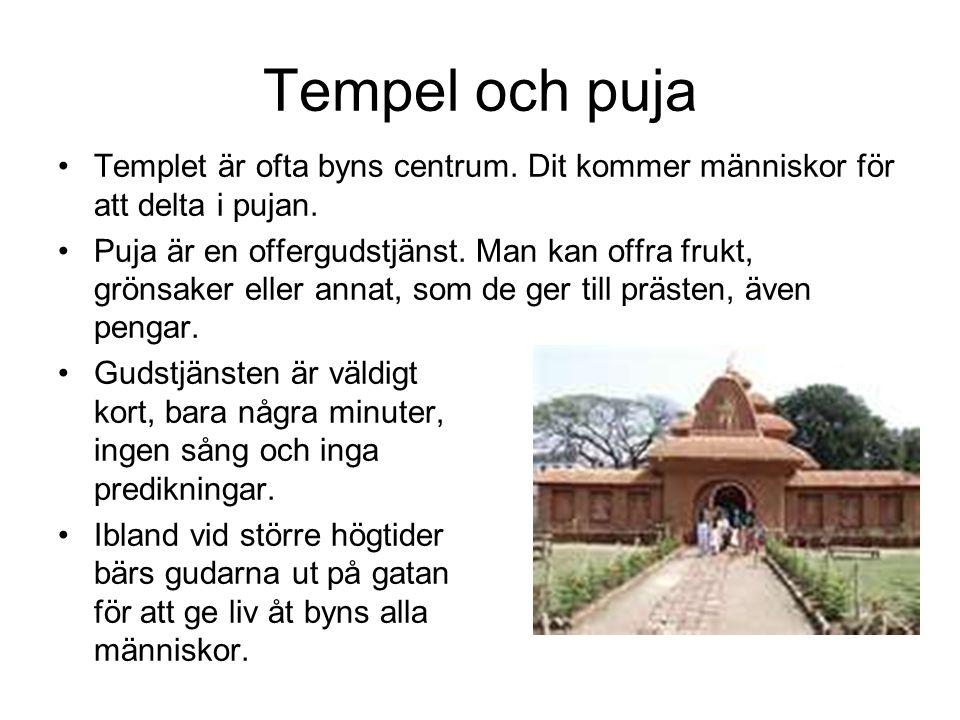 Tempel och puja Templet är ofta byns centrum. Dit kommer människor för att delta i pujan. Puja är en offergudstjänst. Man kan offra frukt, grönsaker e