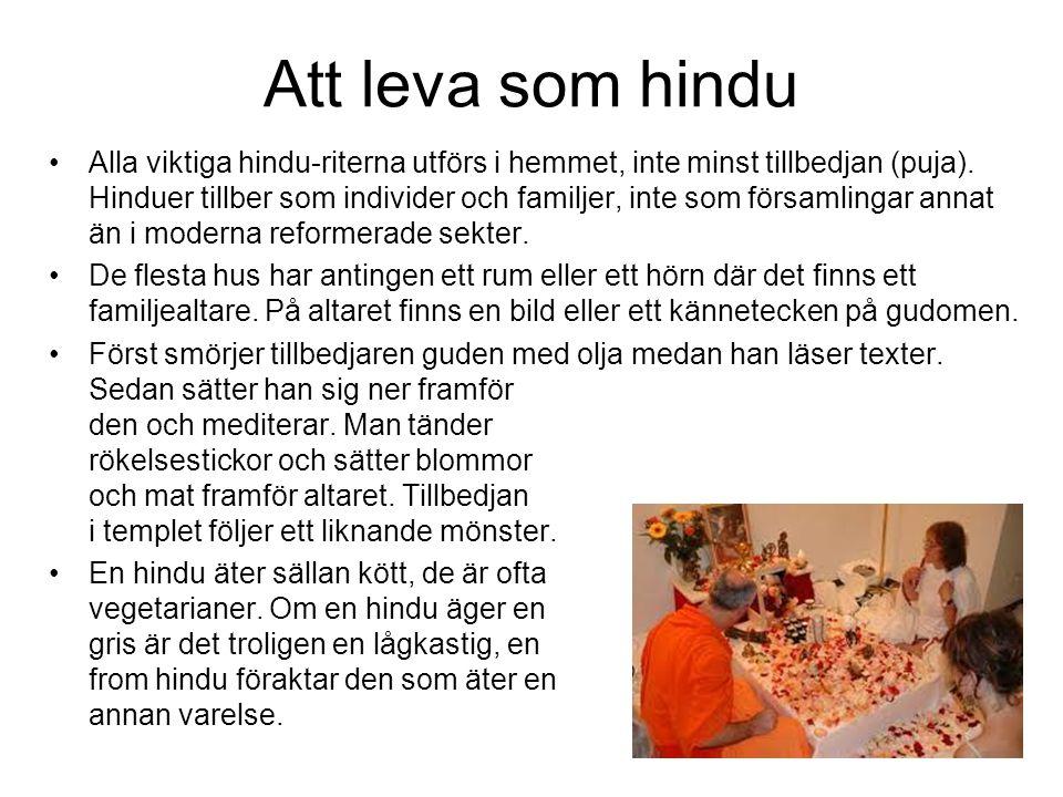 Att leva som hindu Alla viktiga hindu-riterna utförs i hemmet, inte minst tillbedjan (puja). Hinduer tillber som individer och familjer, inte som förs