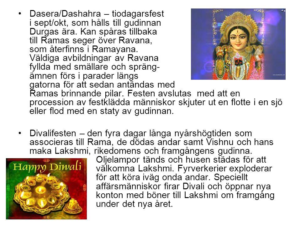 Dasera/Dashahra – tiodagarsfest i sept/okt, som hålls till gudinnan Durgas ära. Kan spåras tillbaka till Ramas seger över Ravana, som återfinns i Rama