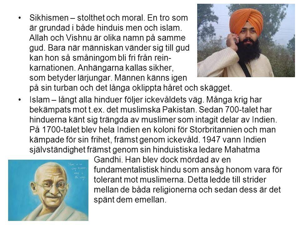 Sikhismen – stolthet och moral. En tro som är grundad i både hinduis men och islam. Allah och Vishnu är olika namn på samme gud. Bara när människan vä