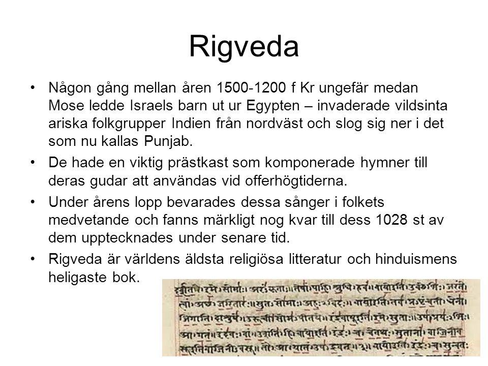 Rigveda Någon gång mellan åren 1500-1200 f Kr ungefär medan Mose ledde Israels barn ut ur Egypten – invaderade vildsinta ariska folkgrupper Indien frå