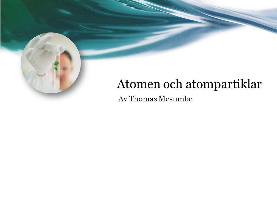 En atom består av: Protoner Elektroner Neutroner En atom är inte odelbar