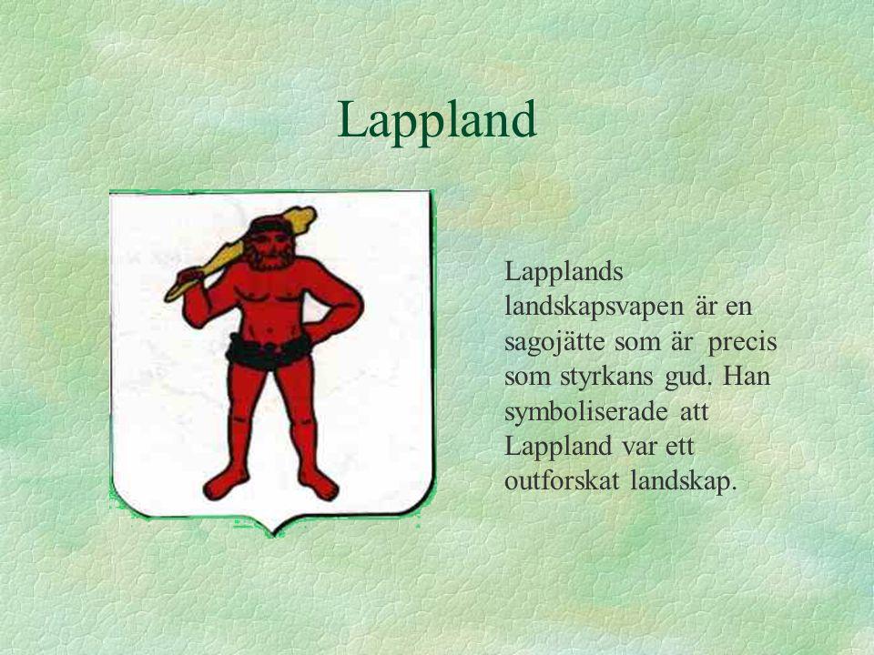 Lappland Lapplands landskapsvapen är en sagojätte som är precis som styrkans gud.