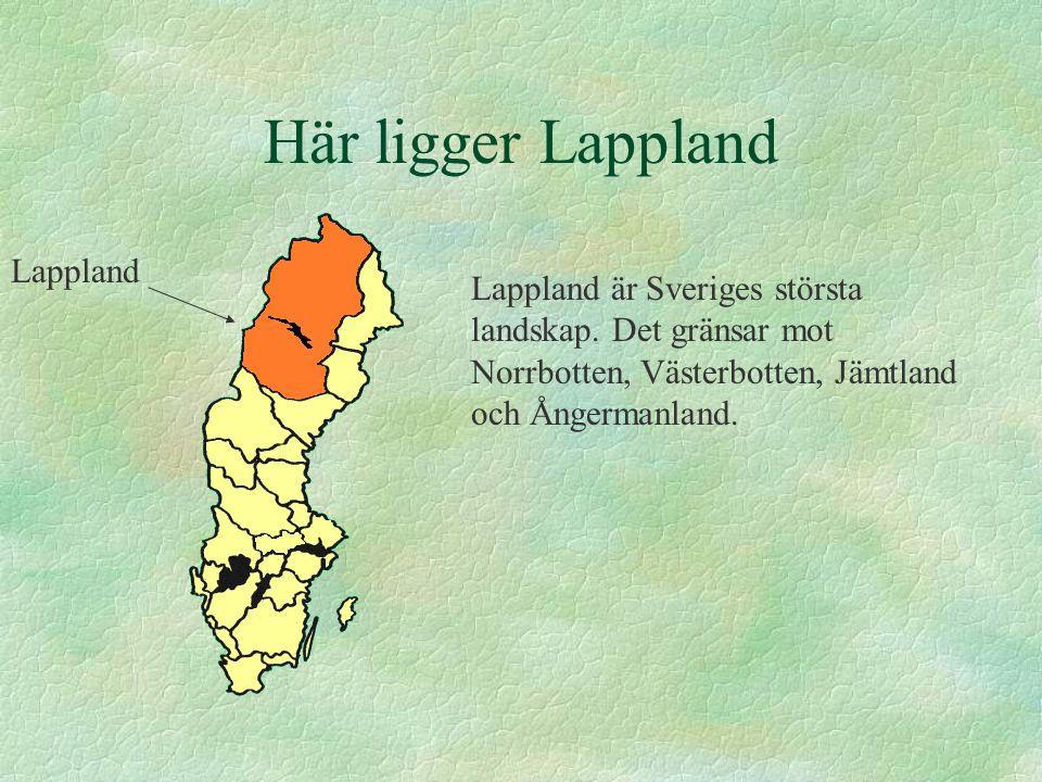 Här ligger Lappland Lappland är Sveriges största landskap.