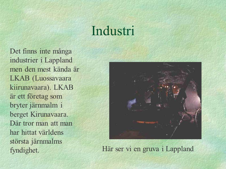 Industri Det finns inte många industrier i Lappland men den mest kända är LKAB (Luossavaara kiirunavaara).