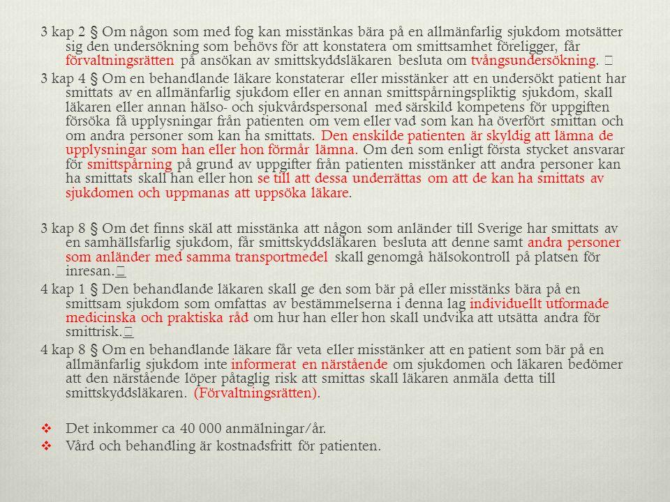 3 kap 2 § Om någon som med fog kan misstänkas bära på en allmänfarlig sjukdom motsätter sig den undersökning som behövs för att konstatera om smittsam