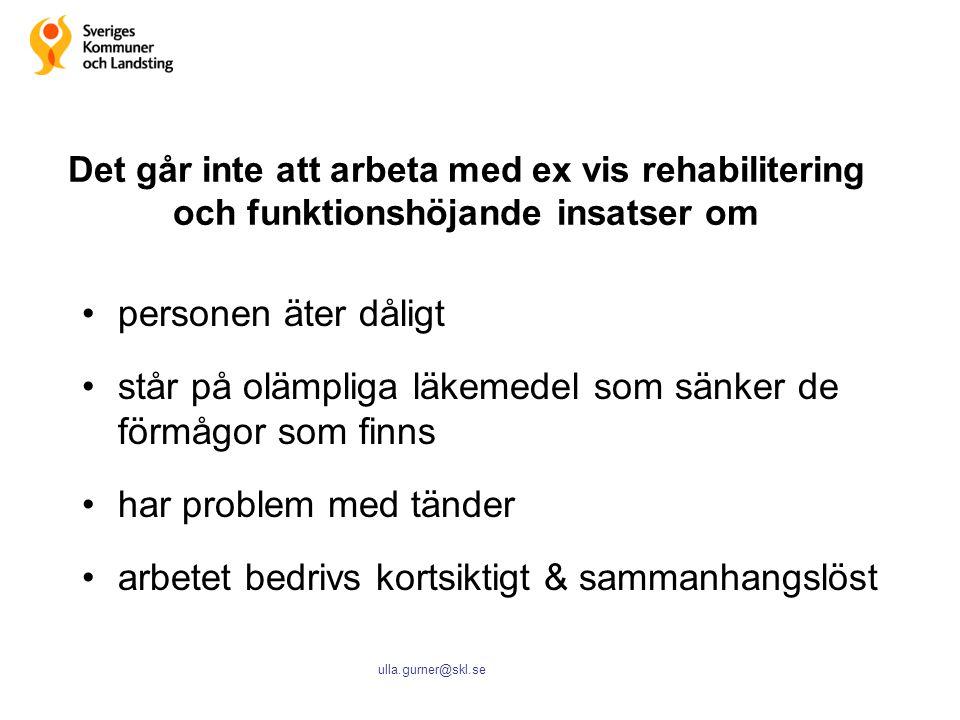 ulla.gurner@skl.se Det går inte att arbeta med ex vis rehabilitering och funktionshöjande insatser om personen äter dåligt står på olämpliga läkemedel