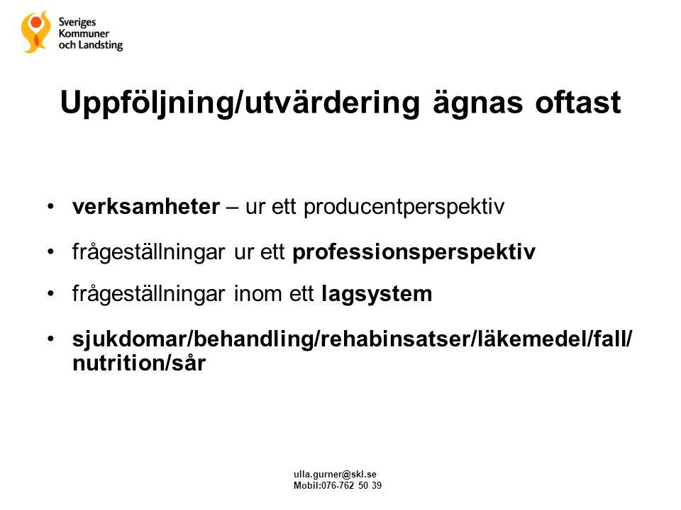 ulla.gurner@skl.se Mobil:076-762 50 39 Uppföljning/utvärdering ägnas oftast verksamheter – ur ett producentperspektiv frågeställningar ur ett professi