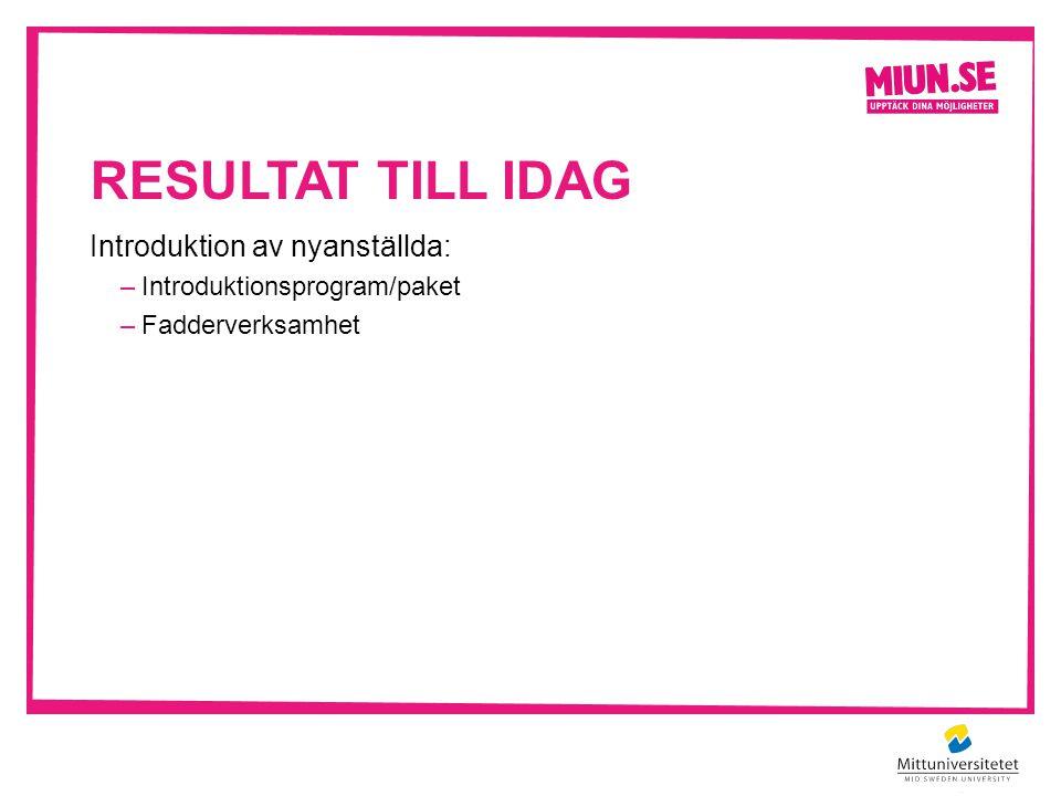 RESULTAT TILL IDAG Introduktion av nyanställda: –Introduktionsprogram/paket –Fadderverksamhet