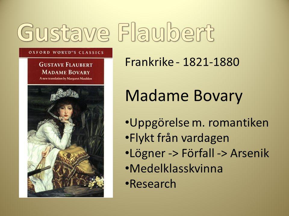 Frankrike - 1821-1880 Madame Bovary Uppgörelse m. romantiken Flykt från vardagen Lögner -> Förfall -> Arsenik Medelklasskvinna Research