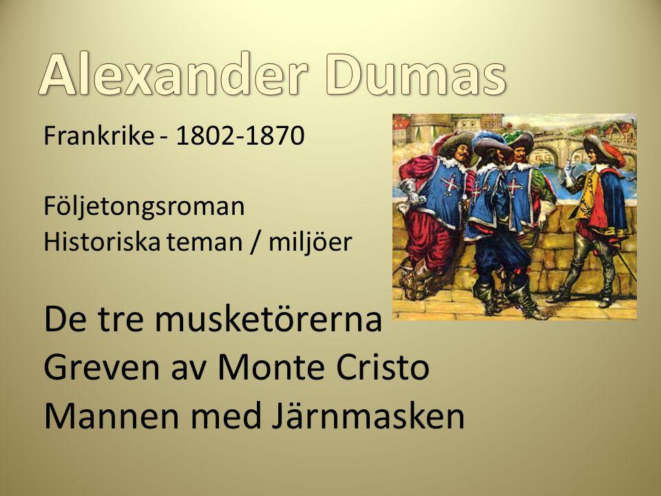 Frankrike - 1802-1870 Följetongsroman Historiska teman / miljöer De tre musketörerna Greven av Monte Cristo Mannen med Järnmasken