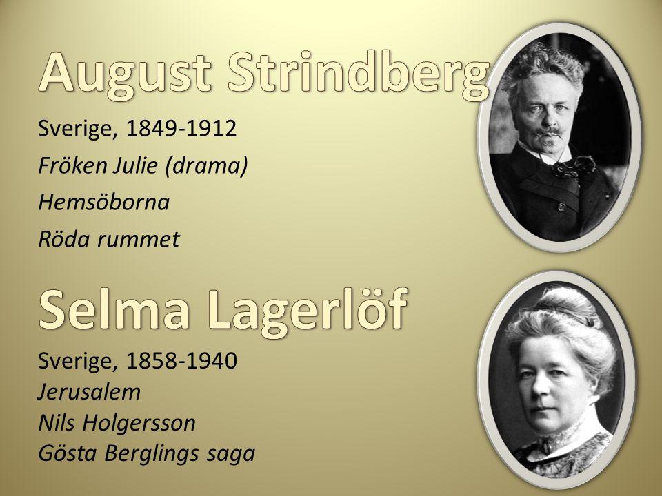 Sverige, 1849-1912 Fröken Julie (drama) Hemsöborna Röda rummet Sverige, 1858-1940 Jerusalem Nils Holgersson Gösta Berglings saga