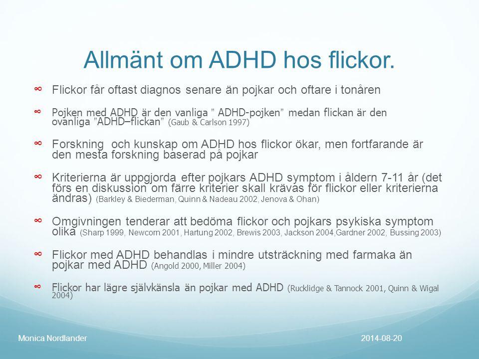 """Allmänt om ADHD hos flickor. ∞ Flickor får oftast diagnos senare än pojkar och oftare i tonåren ∞ Pojken med ADHD är den vanliga """" ADHD-pojken"""" medan"""