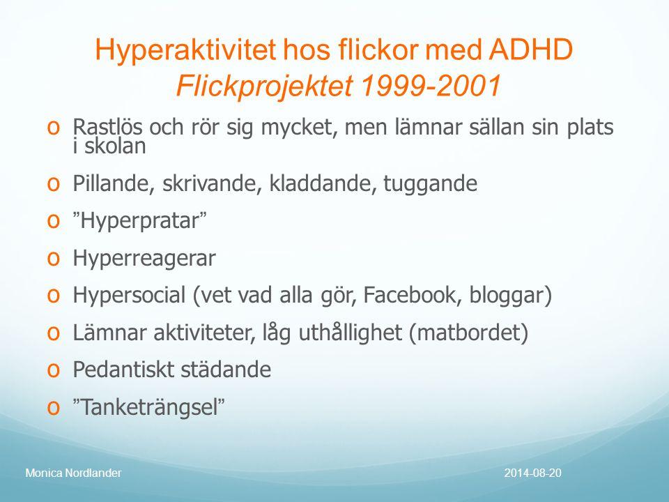 Hyperaktivitet hos flickor med ADHD Flickprojektet 1999-2001 o Rastlös och rör sig mycket, men lämnar sällan sin plats i skolan o Pillande, skrivande,