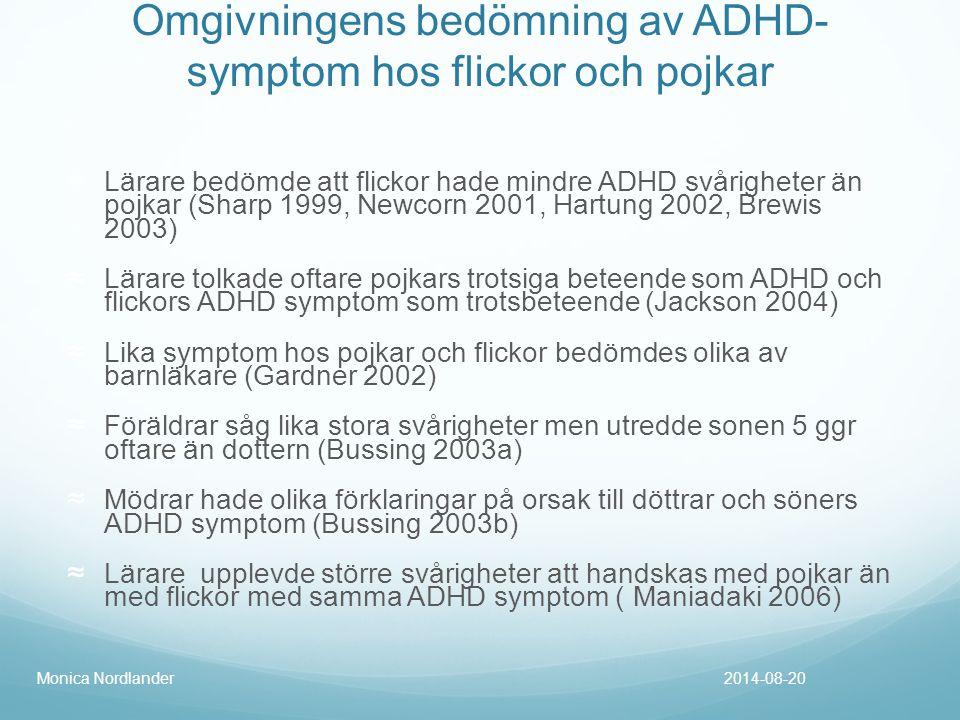 Omgivningens bedömning av ADHD- symptom hos flickor och pojkar ≈ Lärare bedömde att flickor hade mindre ADHD svårigheter än pojkar (Sharp 1999, Newcor