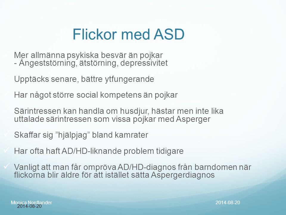 2014-08-20 Flickor med ASD Mer allmänna psykiska besvär än pojkar - Ångeststörning, ätstörning, depressivitet Upptäcks senare, bättre ytfungerande Har