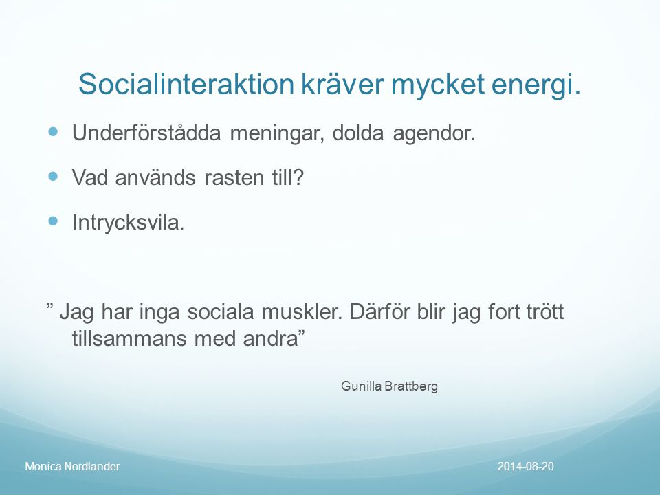 """Socialinteraktion kräver mycket energi. Underförstådda meningar, dolda agendor. Vad används rasten till? Intrycksvila. """" Jag har inga sociala muskler."""