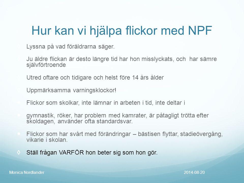 Hur kan vi hjälpa flickor med NPF ◊ Lyssna på vad föräldrarna säger. ◊ Ju äldre flickan är desto längre tid har hon misslyckats, och har sämre självfö