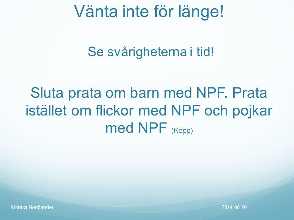 Vänta inte för länge! Se svårigheterna i tid! Sluta prata om barn med NPF. Prata istället om flickor med NPF och pojkar med NPF (Kopp) 2014-08-20Monic