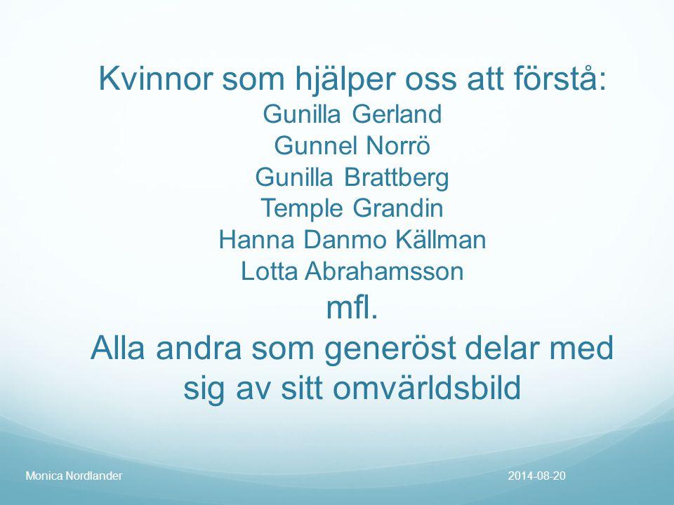 Kvinnor som hjälper oss att förstå: Gunilla Gerland Gunnel Norrö Gunilla Brattberg Temple Grandin Hanna Danmo Källman Lotta Abrahamsson mfl. Alla andr