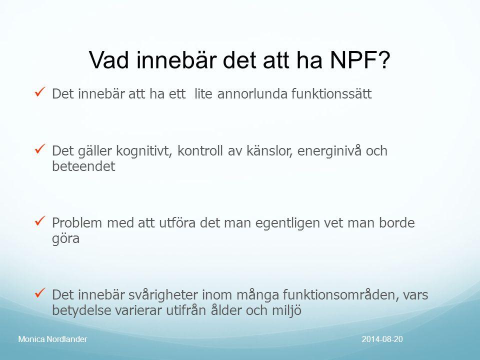 Vad innebär det att ha NPF? Det innebär att ha ett lite annorlunda funktionssätt Det gäller kognitivt, kontroll av känslor, energinivå och beteendet P