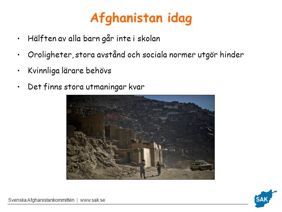 Afghanistan idag Hälften av alla barn går inte i skolan Oroligheter, stora avstånd och sociala normer utgör hinder Kvinnliga lärare behövs Det finns s