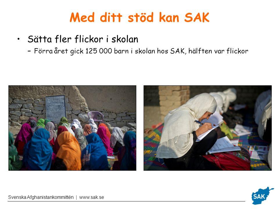Svenska Afghanistankommittén | www.sak.se Med ditt stöd kan SAK Sätta fler flickor i skolan - Förra året gick 125 000 barn i skolan hos SAK, hälften v