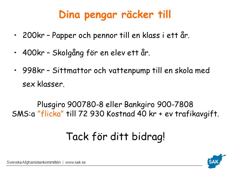 Svenska Afghanistankommittén | www.sak.se Dina pengar räcker till 200kr – Papper och pennor till en klass i ett år. 400kr – Skolgång för en elev ett å