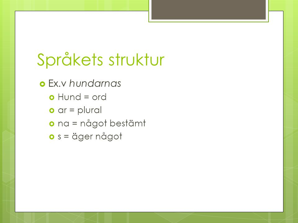 Språkets struktur  Minsta betydelseskiljande skrivna enheterna  Bokstäver  9 vokaler  20 konsonanter