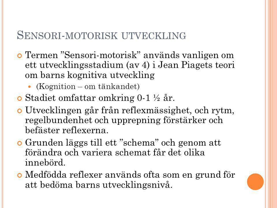 """S ENSORI - MOTORISK UTVECKLING Termen """"Sensori-motorisk"""" används vanligen om ett utvecklingsstadium (av 4) i Jean Piagets teori om barns kognitiva utv"""