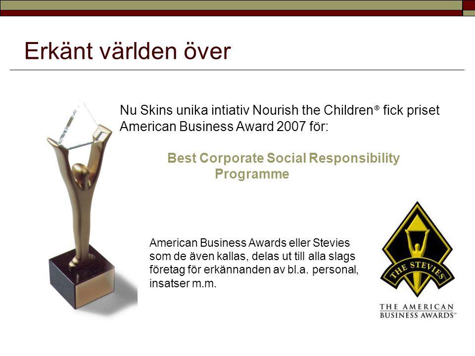 Erkänt världen över Nu Skins unika intiativ Nourish the Children ® fick priset American Business Award 2007 för: Best Corporate Social Responsibility Programme American Business Awards eller Stevies som de även kallas, delas ut till alla slags företag för erkännanden av bl.a.