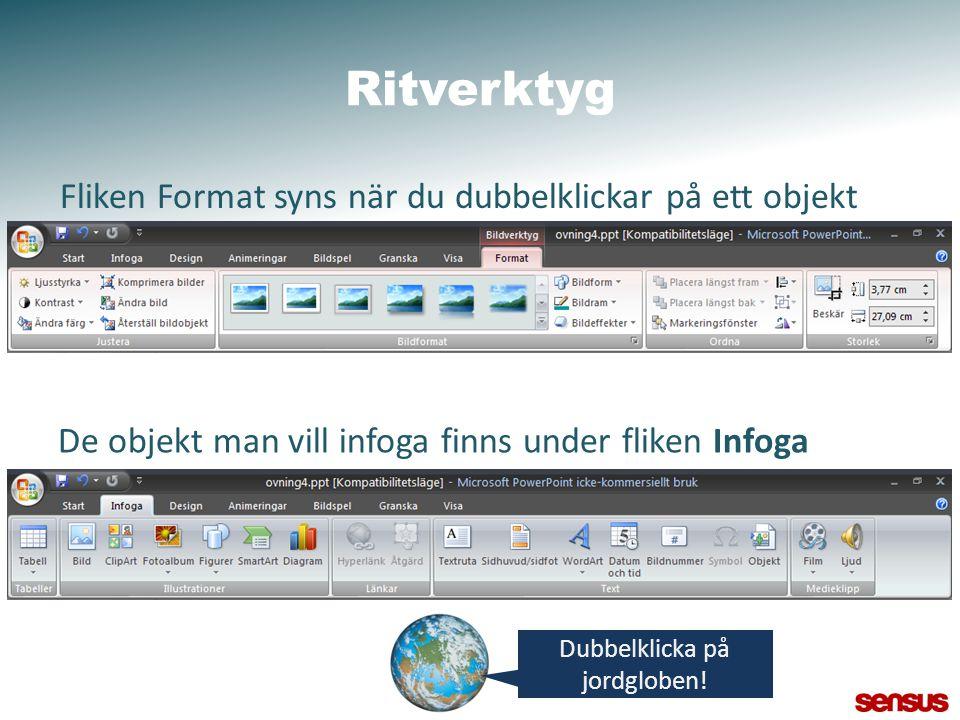 Ritverktyg Fliken Format syns när du dubbelklickar på ett objekt De objekt man vill infoga finns under fliken Infoga Dubbelklicka på jordgloben!