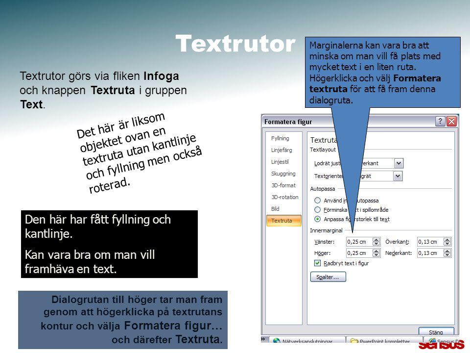 Textrutor Det här är liksom objektet ovan en textruta utan kantlinje och fyllning men också roterad. Den här har fått fyllning och kantlinje. Kan vara