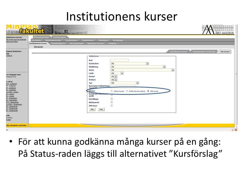 Institutionens kurser För att kunna godkänna många kurser på en gång: På Status-raden läggs till alternativet Kursförslag