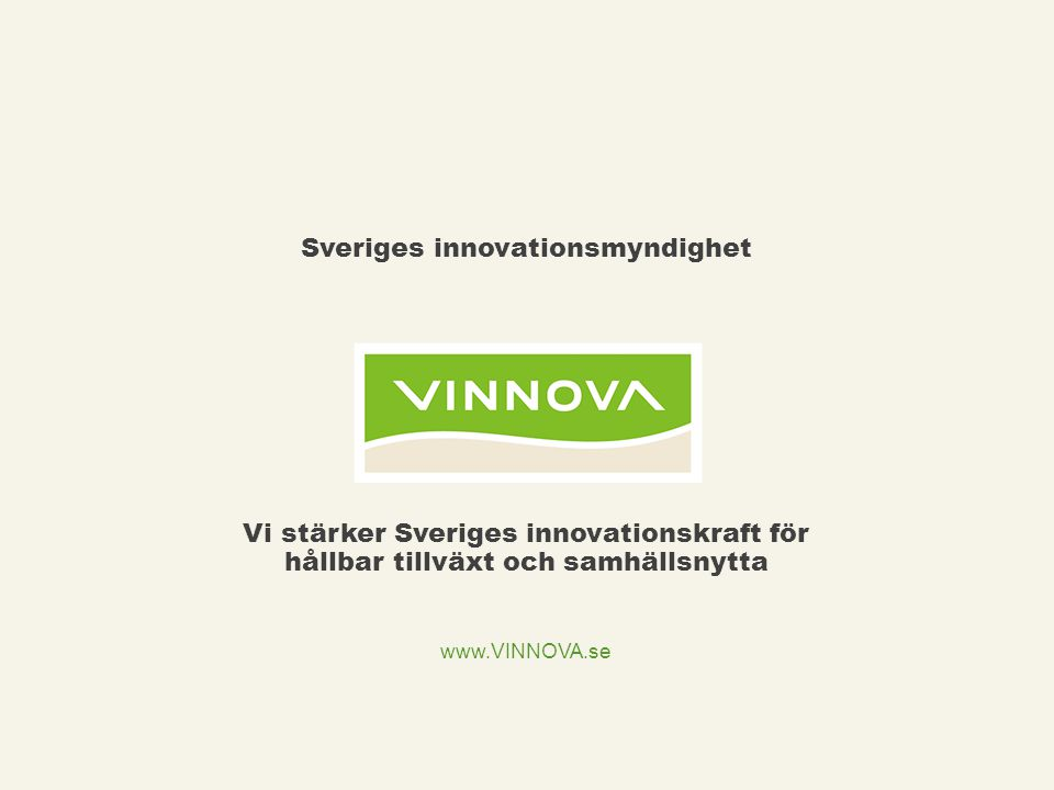 www.VINNOVA.se Vi stärker Sveriges innovationskraft för hållbar tillväxt och samhällsnytta Sveriges innovationsmyndighet